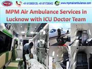 MPM Air Ambulance Services in Lucknow with ICU Doctor Team