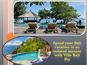 Spend your Bali vacation in an isolated manner with Villa Bali Biz