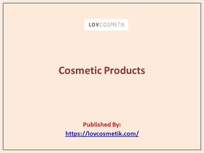 a6ac4d3ee0e Cosmetic Products |authorSTREAM