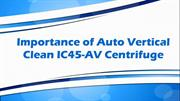 Importance of Auto Vertical Clean IC45-AV Centrifuge