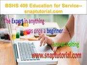 BSHS 406 Education for Service  snaptutorial.com