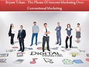Bryant Tchan - The Pluses Of Internet Marketing Over Conventional Mark