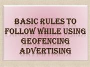 Basic Rules to follow while using Geofencing Advertising