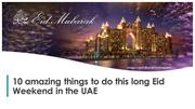 10 amazing things to do this long Eid