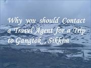Why you should Contact a Travel Agent for a Trip to Gangtok  , Sikkim