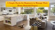 5 Simple Hacks for Beginners to Manage Their Home Remodel Project