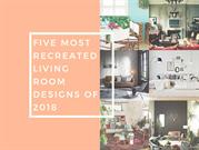 Five Most Recreated Living Room Designs of 2018