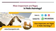How important are Yogas in Vedic Astrology?