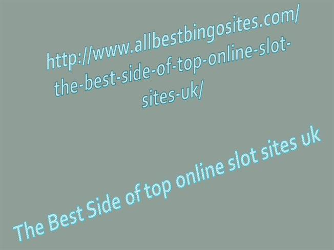 The Best Side Of Top Online Slot Sites Uk Authorstream