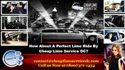 How About A Perfect Limo Ride By Cheap Limo Service DC