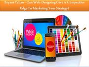 Bryant Tchan - Can Web-Designing Give A Competitive Edge To Marketing