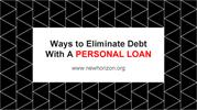 Ways to Eliminate Debt With A PERSONAL LOAN