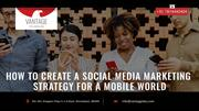 How to create a social media marketing strategy for a mobile world