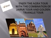 Agra Tour with the combination of Jaipur Tour andGolden Triangle Tour