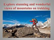 Explore stunning and wonderful views of mountains on trekking