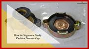 How to Diagnose a Faulty Radiator Pressure Cap