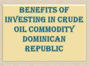Benefits of Investing in Crude Oil Commodity Dominican Republic