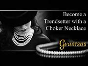 Become a Trendsetter with a Choker Necklace