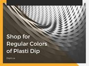 Shop for Regular Colors of Plasti Dip at DipIt.ca