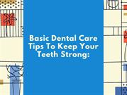 Basic Dental Care Tips To Keep Your Teeth Strong: