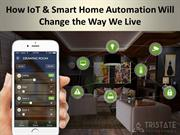 How IoT & Smart Home Automation Will Change the Way We Live