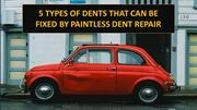 5 Types of Dents That Can Be Fixed By Paintless Dent Repair