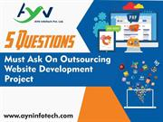 Five Questions Must Ask On Outsourcing Website Development Project