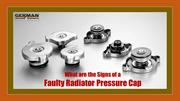 What are the Signs of a Faulty Radiator Pressure Cap