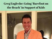 Greg Englesbe_ Going Barefoot on the Beach in Support of Kids