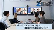 Video conferencing - Ettiquette does matter