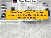 Significant Trends That Are Prevalent in The Marble & Stone Market in