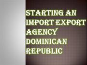 Starting an Import Export Agency Dominican Republic