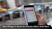 Don't Forget to Avail the Timely Offers with Uber