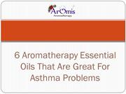 6 Aromatherapy Essential Oils That Are Great For Asthma Problems