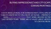 Buying Impressionist and City Scape Canvas Paintings
