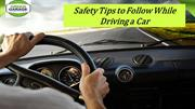 Safety Tips to Follow While Driving a Car