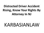 Distracted Driver Accident Rising, Know Your Rights By Attorney In NJ