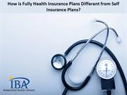 How is Fully Health Insurance Plans Different from Self Insurance Plan