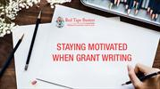 Staying Motivated When Grant Writing