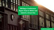 Writing a Conference Paper: How to Write and Submit a Great One