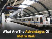 What are the advantages of metro rail