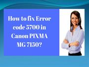 How to fix Error code 5700 in Canon PIXMA MG 7150?