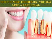 Don't Ignore Tooth Pain - You May Need a Root Canal