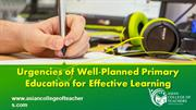 Urgencies of Well-Planned Primary Education for Effective Learning