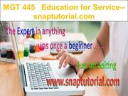 MGT 445    Education for Service--snaptutorial.com