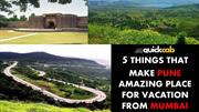 5 THINGS THAT MAKE PUNE AMAZING PLACE FOR VACATION FROM MUMBAI