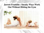 Jarrett Franklin - Sneaky Ways Work Out Without Hitting the Gym