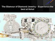 The Glamour of Diamond Jewelry – Experience the best at Itshot