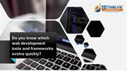 Do you know which web development tools and frameworks evolve quickly