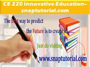 CE 220 Innovative Education--snaptutorial.com